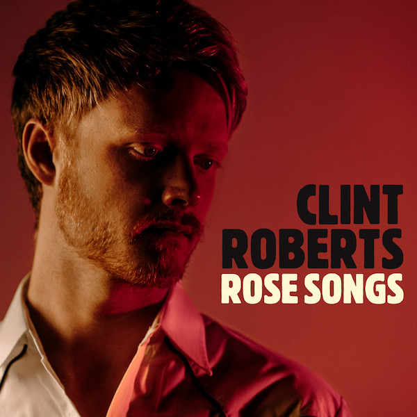 ROSE SONGS (album) by Clint Roberts - Carry On Music